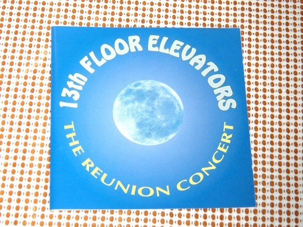 廃盤 13th Floor Elevators サーティーンス フロア エレヴェーターズ The Reunion Concert / 伝説のサイケ バンド LIVE / Roky Erickson