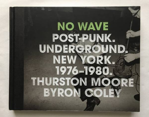 No Wave Post-Punk. Underground. New York 1976-1980 Thurston Moore No New Yore James Chance sonic youth 写真集 ノーウェーブ