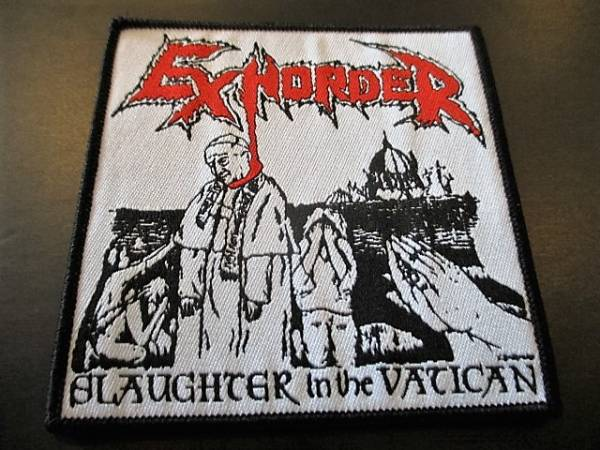 EXHORDER 刺繍パッチ ワッペン Slaughter In The Vatican DEMO / slayer dark angel possessed sodom exodus