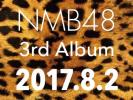 NMB48●3rdアルバム 難波愛~今、思うこと~●初回限定盤CD+DVD未視聴品TypeN・M・B計3種類●特典無し