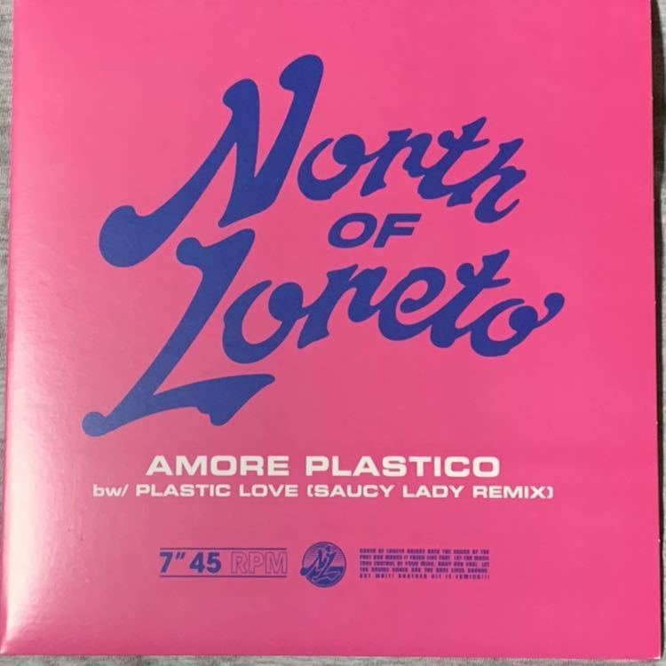 North Of Loreto / Amore Plastico / Plastic Love 竹内まりや プラスティックラブ カバー 7インチ