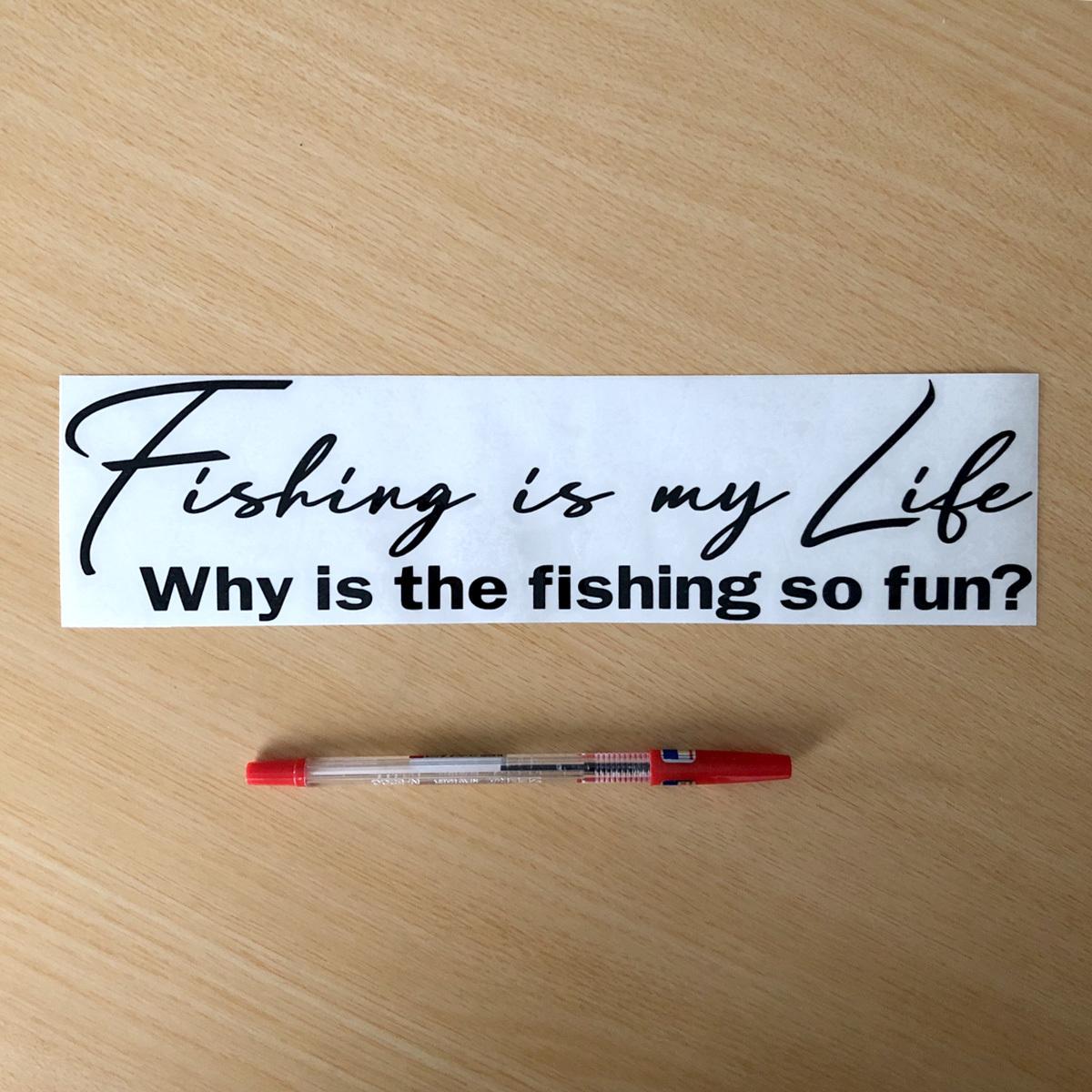 Fishing is my Life!(手書き風文字)カッティングステッカー Why is the fishing so fun?どうして釣りはこんなに楽しいのか?NO519_画像5