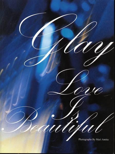 【写真集】GLAY LOVE IS BEAUTIFUL PHOTOGRAPHS BY MARI AMITA