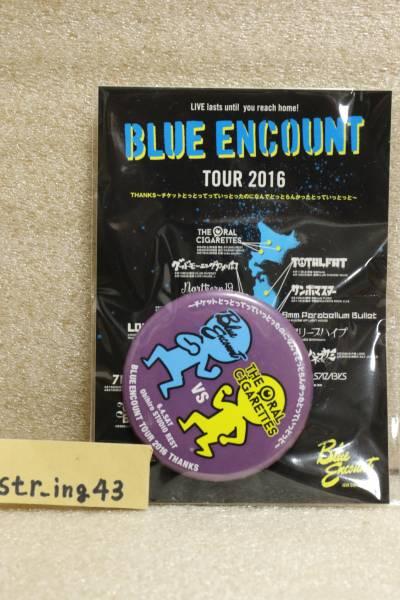 新品 BLUE ENCOUNT 2016 缶バッジ THE ORAL CIGARETTES 帯広 グッズ