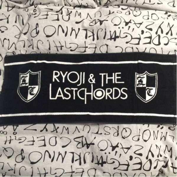 RYOJI&THE LAST CHORDSタオPOTSHOTKemuriGELUGUGUニューロティカ