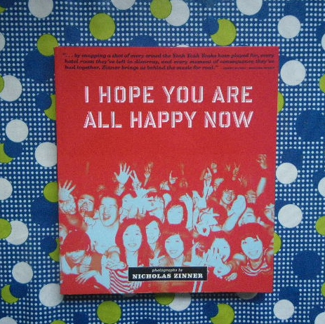 洋書■Yeah Yeah Yeahs Nicholas Zinner/I Hope You Are All Happy Now■写真集■ヤー・ヤー・ヤーズ■ニック・ジナー